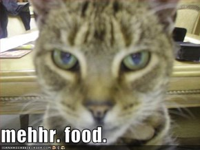 mehhr. food.