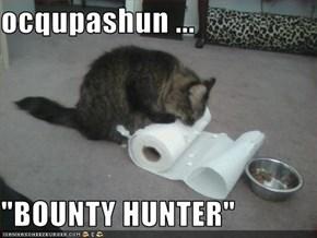 """ocqupashun ...  """"BOUNTY HUNTER"""""""