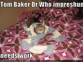 Tom Baker Dr Who impreshun  needs work