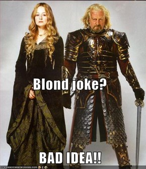 Blond joke? BAD IDEA!!