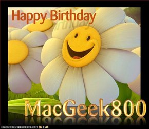 __ Happy Birthday MacGeek800 __  . . . . . . .