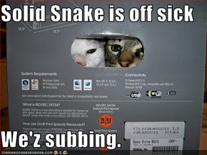 Solid Snake is off sick  We'z subbing.