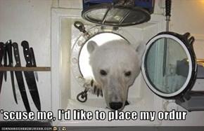 'scuse me, I'd like to place my ordur