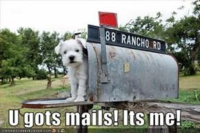 U gots mails! Its me!