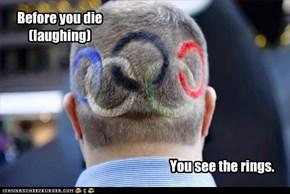 Before you die (laughing)