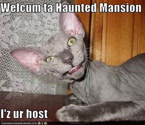 Welcum ta Haunted Mansion  I'z ur host