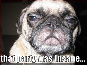 that party was insane...