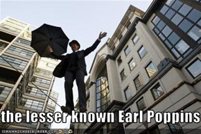 the lesser known Earl Poppins