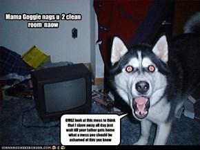 Mama Goggie nags u  2 clean room  naow