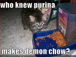 who knew purina   makes demon chow?