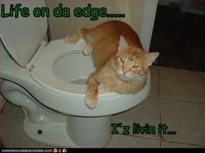 Life on da edge.....
