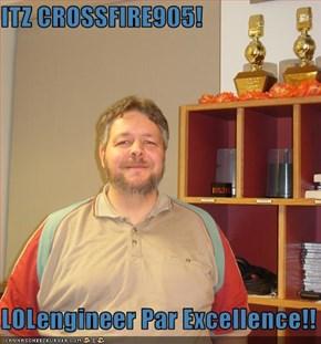 ITZ CROSSFIRE905!  LOLengineer Par Excellence!!