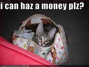 i can haz a money plz?