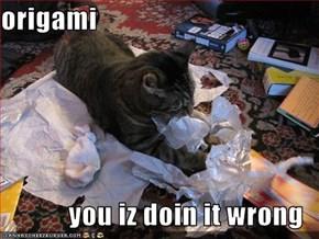 origami  you iz doin it wrong