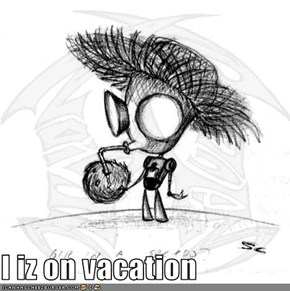 I iz on vacation
