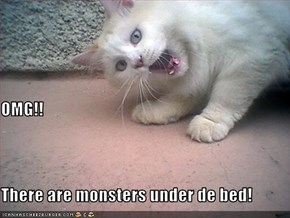 OMG!! There are monsters under de bed!