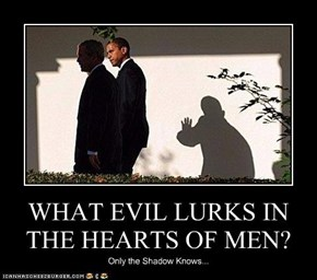 WHAT EVIL LURKS IN THE HEARTS OF MEN?
