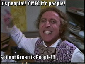 It's people!!  OMFG It's people!  Soilent Green is People!!!