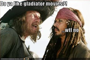 Do ya like gladiator movies?!                                                           ...wtf no