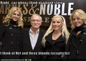 Right...cuz when i think of a book store  I think of Hef and three blonde recepticles