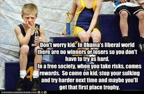 Don't worry kid.  In Obama's liberal world  there are no winners or losers so you don't have to try as hard.