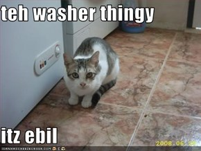 teh washer thingy  itz ebil
