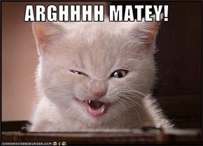 ARGHHHH MATEY!
