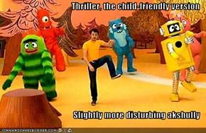 Thriller, the child-friendly version  Slightly more disturbing akshully