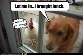 Let me in...I brought lunch.