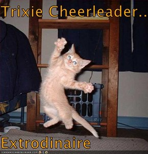 Trixie Cheerleader...  Extrodinaire