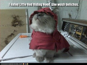 I eated Little Red Riding Hood. She wush delichus.