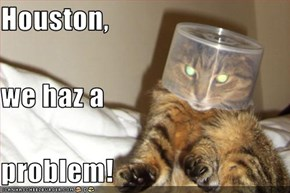 Houston, we haz a problem!