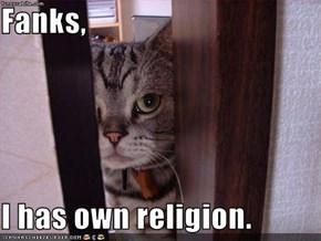 Fanks,    I has own religion.