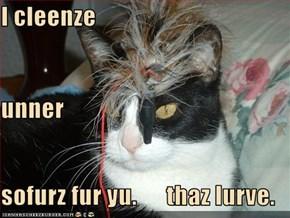 I cleenze unner sofurz fur yu.      thaz lurve.
