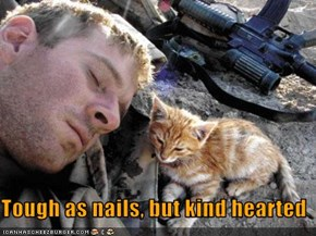 Tough as nails, but kind hearted