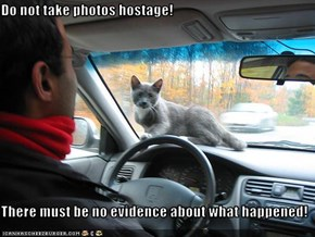 Do not take photos hostage!  There must be no evidence about what happened!