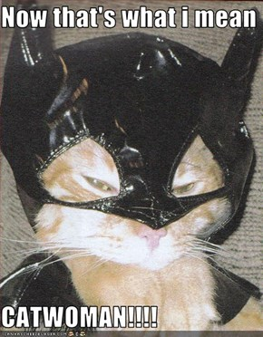 Now that's what i mean  CATWOMAN!!!!
