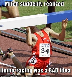 Mitch suddenly realized   limbo-racing was a BAD idea