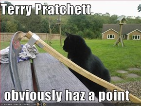 Terry Pratchett  obviously haz a point