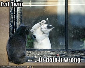 Evil Twin  ...Ur doin it wrong.