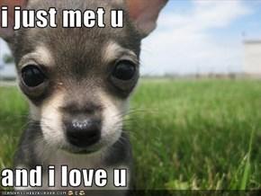 i just met u  and i love u