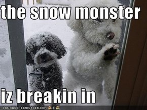 the snow monster  iz breakin in