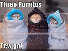 Three Purritos  Tew go!