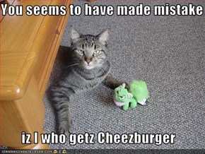 You seems to have made mistake  iz I who getz Cheezburger