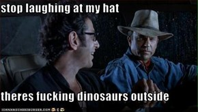 stop laughing at my hat   theres fucking dinosaurs outside