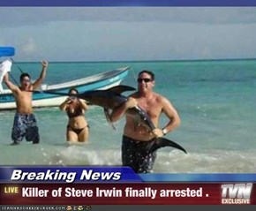 Breaking News - Killer of Steve Irwin finally arrested .