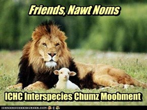 Friends, Nawt Noms! ICHC Interspecies Chumz Moobment