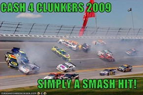 CASH 4 CLUNKERS 2009  SIMPLY A SMASH HIT!
