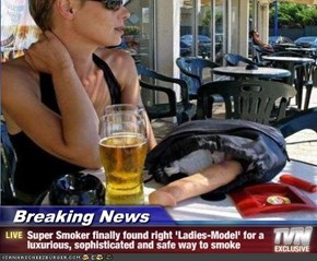 Breaking News - Super Smoker finally found right 'Ladies-Model' for a luxurious, sophisticated and safe way to smoke