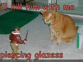 ill kill him with ma  piercing glazess